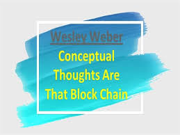 Wesley Weber Conceptual Thoughts are that Block Chain |authorSTREAM