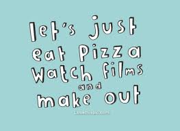 Pizza Love Quotes Fascinating Lets Just Eat Pizza Watch Films And Make Out Pictures Photos And