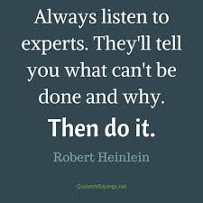 Robert Heinlein Quotes Inspiration Always Listen To Experts They'll Tell You What Robert