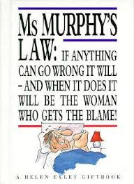 Ms Murphys Law If Anything Can Go Wrong It Will And When It Does