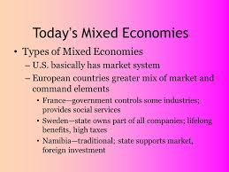 mixed economy mixed economies exist somewhere between command  today s mixed economies