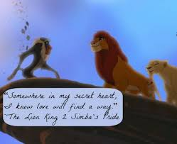 Lion King Love Quotes Stunning Somewhere In My Secret Heart I'll Know Love Will Find A Way The