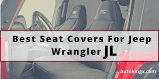 7 best seat covers for jeep wrangler jl