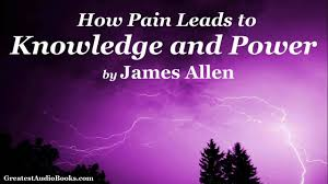 how pain leads to knowledge and power by james allen full  how pain leads to knowledge and power by james allen full audiobook essay
