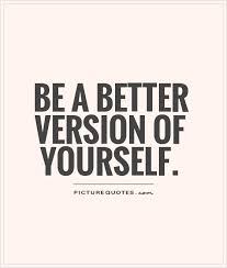 Inspirational Quotes About Bettering Yourself Best of Be A Better Version Of Yourself Picture Quotes