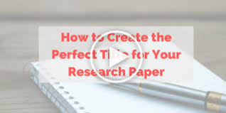 How To Write The Perfect Research Paper Title Wordvice