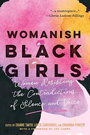 Womanish Black Girls: Women Resisting the Contradictions of Silence and  Voice - Kindle edition by Smith, Dianne, Caruthers, Loyce, Fowler, Shaunda,  James, Joy. Politics & Social Sciences Kindle eBooks @ Amazon.com.