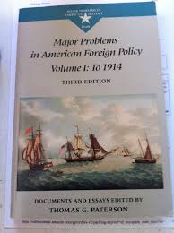 major problems in american foreign policy to v documents  major problems in american foreign policy to 1914 v 1 documents and essays major problems in american history series thomas g paterson