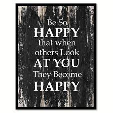 Be so happy that when others look at you they become happy Motivational  Quote Saying Canvas