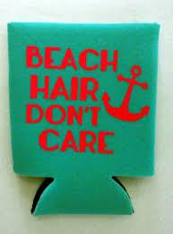 Beach Koozie Designs Beach Hair Dont Care Koozie Funny Koozie Beverage