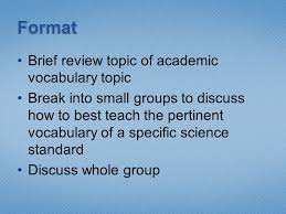 brief review topic of academic vocabulary topic break into small 2 brief review topic of academic vocabulary topic break into small groups to discuss how to best teach the pertinent vocabulary of a specific science