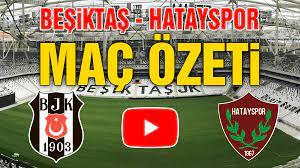 Beşiktaş Hatayspor (7-0) maç özeti izle Youtube Bein Sport BJK Hatay Özet  İzle, Kaç Kaç Bitti, Skor ne oldu? - Kayseri Tempo