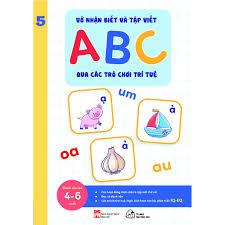 Sách - Vở nhận biết và tập viết ABC qua các trò chơi trí tuệ Tập 5 ( Từ 4-6  tuổi)