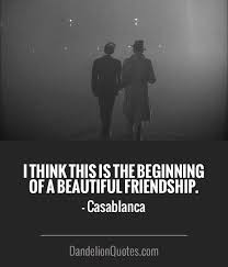 Start Of A Beautiful Friendship Quote Best Of I Think This Is The Beginning Of A Beautiful Friendship