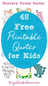 Each color is carefully good quality overlays for those with reading difficulties. Nursery Decor Series 48 Free Printable Quotes For Kids