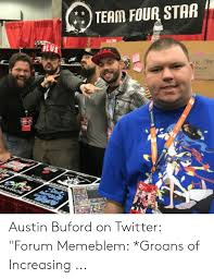 TEAM FOUR STAR E Stor Avat Erhond Austin Buford on Twitter Forum Memeblem  *Groans of Increasing | Twitter Meme on awwmemes.com