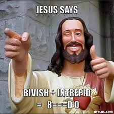 DIYLOL - JESUS SAYS BIVISH + INTREPID = 8===D 0 via Relatably.com