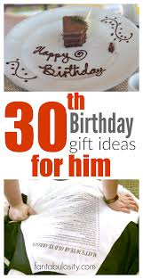 30th birthday gift ideas for him gift ping for a husband or boyfriend just got
