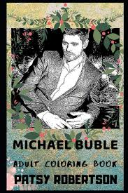 Michael Buble Adult Coloring Book: Famous Traditional Pop Star and Multiple  Awards Winner Inspired Coloring Book for Adults (Michael Buble Books):  Robertson, Patsy: 9781697141221: Amazon.com: Books