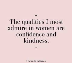 Confident Women Quotes Impressive The Qualities I Most Admire In Women Are Confidence And Kindness