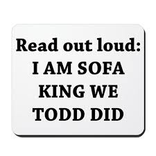 Sofa king we todd did Am Cafepress Am Sofa King Re Todd Did Mousepad By Yourstrulydesigns