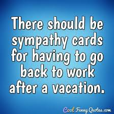 Sympathy Card Quotes Unique There Should Be Sympathy Cards For Having To Go Back To Work After A