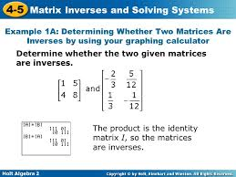 example 1a determining whether two matrices are inverses by using your graphing calculator