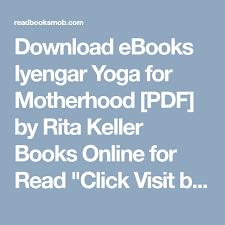 ebooks iyengar yoga for motherhood pdf by rita keller books for read visit on to access full free ebook