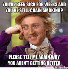 Smoking Doesn't Help You Get Better??? by whaaa - Meme Center via Relatably.com