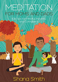 Meditation for Moms and Dads, 108 Tips for Mindful Parents and Caregivers  (9780996545327): Shana Smith, Grace Ohana Smith: Books - Amazon.com