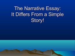 narrative essay writing the narrative essay it differs from a simple story