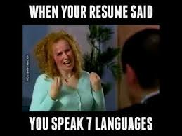 When Your Resume Says You Speak 7 Languages