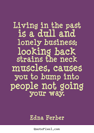 Living In The Past Quotes New Living In The Past Quotes Amusing Living In The Past Quotes Top Ten