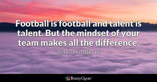 sports quotes brainyquote football is football and talent is talent but the mindset of your team makes all