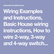 wiring examples and instructions basic house wiring instructions wiring examples and instructions basic house wiring instructions how to wire 2 way 3 way and 4 way switches wiring examples and instructions