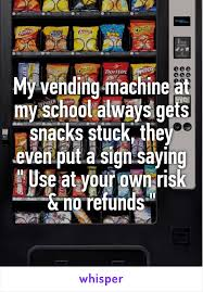Where To Put My Vending Machine Delectable My Vending Machine At My School Always Gets Snacks Stuck They Even