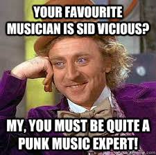 Your favourite musician is Sid Vicious? My, you must be quite a ... via Relatably.com