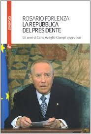 La Repubblica del Presidente. Gli anni di Carlo Azeglio Ciampi 1999-2006:  Forlenza, Rosario: 9788881037476: Amazon.com: Books
