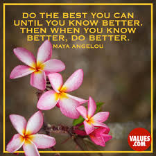 Do The Best You Can Until You Know Better Then When You Know Better