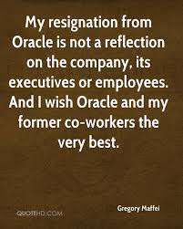 gregory maffei quotes quotehd my resignation from oracle is not a reflection on the company its executives or employees