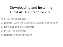 1 ing and installing autocad architecture 2016 this is a 4 step process 1 register with the autodesk student community 2 ing the 3