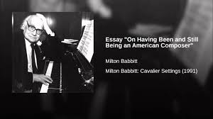 essay on having been and still being an american composer  essay on having been and still being an american composer