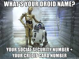 droid name what s your droid name your social security number your credit card