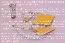 Vincent Van Gogh Quotes Classy Vincent Van Gogh Used To Eat Yellow Paint Because He Thought It