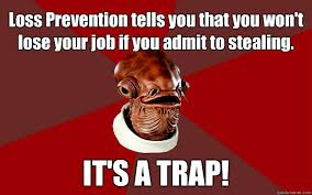 Loss Prevention tells you that you won't lose your job if you ... via Relatably.com