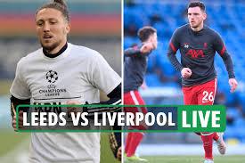 Leeds vs Liverpool LIVE: Stream, TV channel, team news as Premier League  clash game UNDERWAY – latest updates - 247 News Around The World