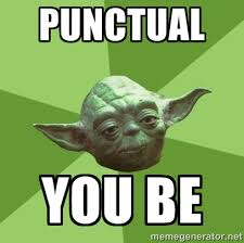 Punctual You be - Advice Yoda Gives | Meme Generator via Relatably.com