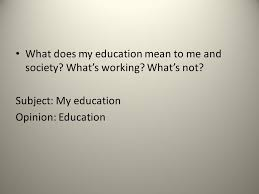 essay on education ppt video online  what does my education mean to me and society what s working