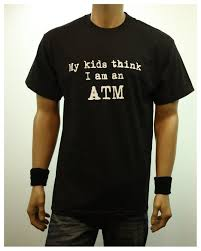 Funny Graphic T Shirts My Kids Think I Am An Atm Printed Fashion Casual Hip Hop Hipster Humor T Shirt Urban Tee