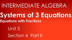systems of equations with fractions in three variables intermediate algebra unit 3 section 4